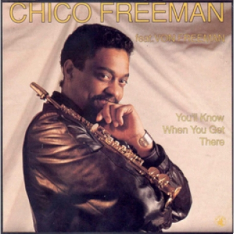 Chico Freeman: You'll Know When You Get There